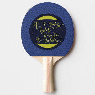 It's Gonna Hurt Because It Matters Ping-Pong Paddle