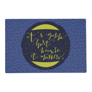 It's Gonna Hurt Because It Matters Placemat