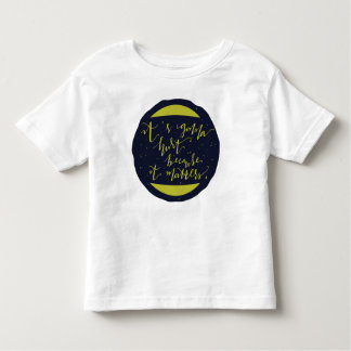 It's Gonna Hurt Because It Matters Toddler T-shirt