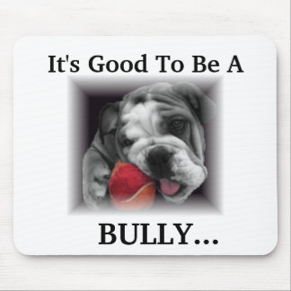 It's Good To Be A, BULLY... Mouse Pad