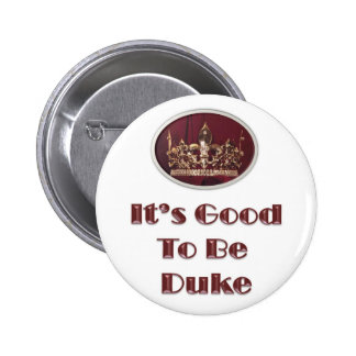 It's Good to be Duke Pinback Button