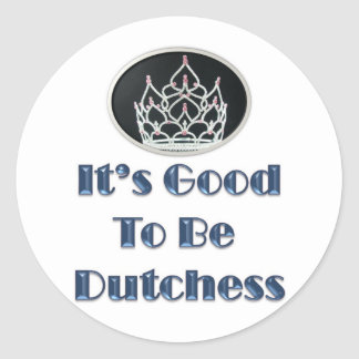 It's Good to be Dutchess Classic Round Sticker