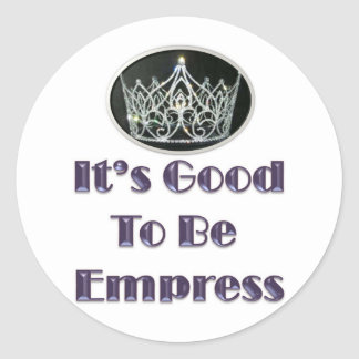 It's Good to be Empress Classic Round Sticker