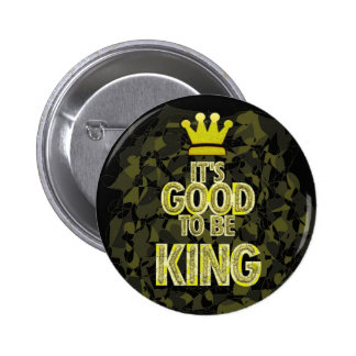 IT'S GOOD TO BE KING. PIN