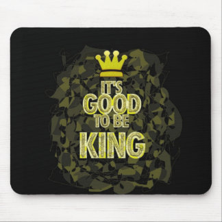 IT'S GOOD TO BE KING. MOUSE PAD