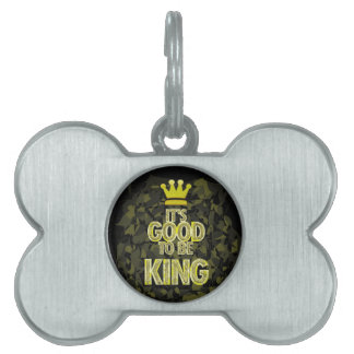 IT'S GOOD TO BE KING. PET NAME TAG