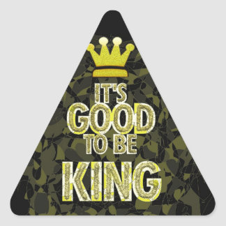 IT'S GOOD TO BE KING. TRIANGLE STICKER