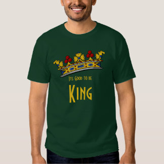 Its Good to be King with Crown Tee Shirt