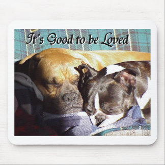 It's Good to be Loved Mouse Pad