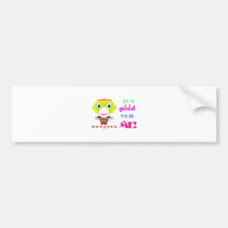 Its good to be me-Cute Monkey-Morocko Bumper Sticker