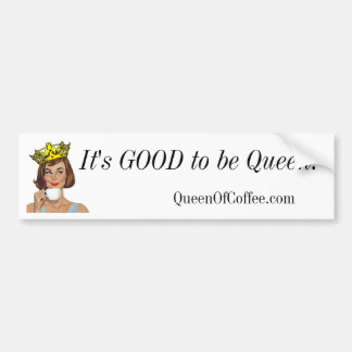 It's GOOD to be Queen! Bumper Sticker
