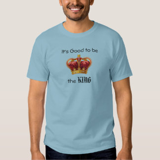 It's Good to be the King T-shirt Men's