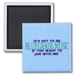 It's Got to Be Bluegrass... Magnet