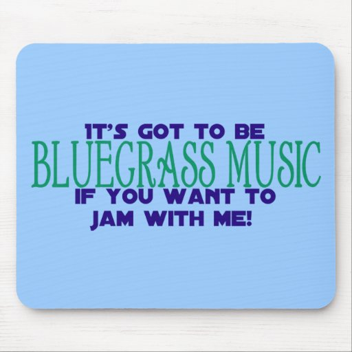It's Got to Be Bluegrass... Mouse Pad