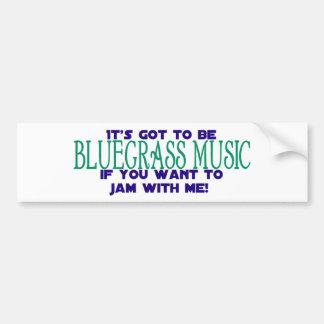 It's Got to Be Bluegrass Music Bumper Sticker