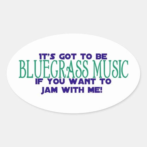 It's Got to Be Bluegrass Music... Oval Sticker