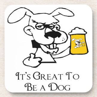 Its Great To Be a Dog Drinking Beer Drink Coaster