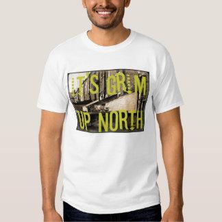It's Grim Up North Shirts