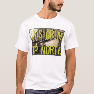 It's Grim Up North T-Shirt