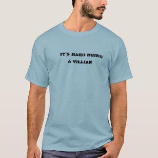 Its Hard being a villian T-Shirt