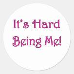 It's Hard Being Me! Classic Round Sticker