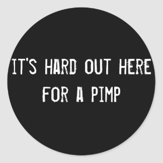 it's hard out here for a pimp classic round sticker