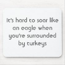 It's hard to soar like an eagle... mouse pad