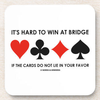 It's Hard To Win At Bridge If The Cards Do Not Lie Beverage Coaster