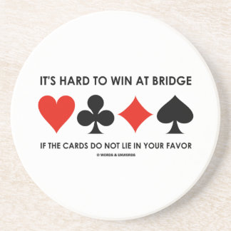 It's Hard To Win At Bridge If The Cards Do Not Lie Coaster