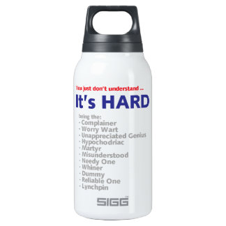 It's Hard - You just don't understand Insulated Water Bottle