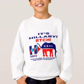 It's Hillary Btch 2016  Elephants Never Forget Sweatshirt