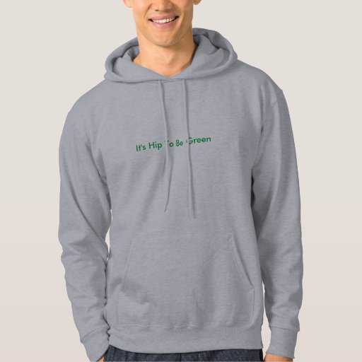 It's Hip To Be Green Hooded Pullovers