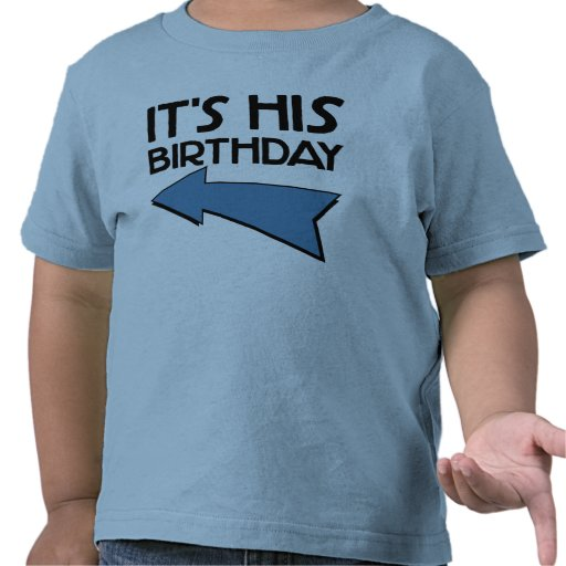 IT'S HIS BIRTHDAY with Arrow Pointing RIGHT T Shirt