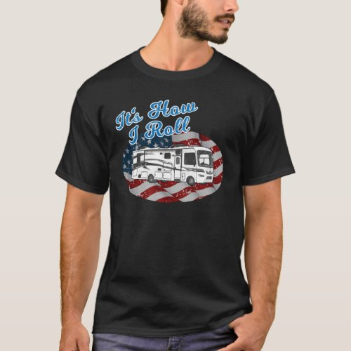 Its How I Roll Camper Motorhome RV Flag T_Shirt