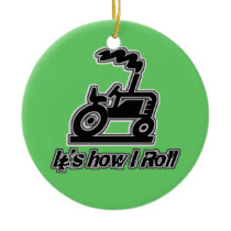 It's How I Roll Tractor Graphic Ceramic Ornament
