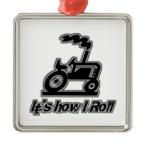 It's How I Roll Tractor Graphic Metal Ornament