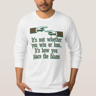 It's How You Place The Blame T-shirt