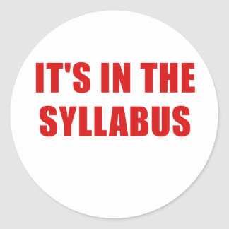 Its In the Syllabus Classic Round Sticker