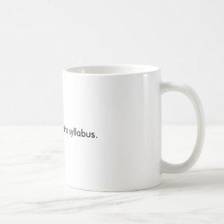 It's in the syllabus. mugs