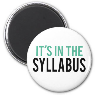 It's in the Syllabus | Teacher Humor 2 Inch Round Magnet