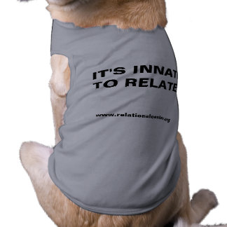 IT'S INNATE TO RELATE!, www.relationalcenter.org Dog Tee Shirt