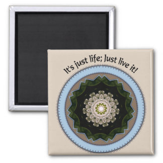 It's just life... 2 inch square magnet