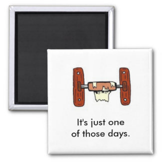 It's just one of those days 2 inch square magnet