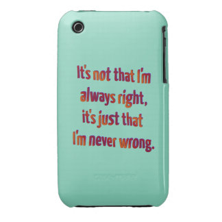It's Just That I'm Never Wrong... Case-Mate iPhone 3 Case