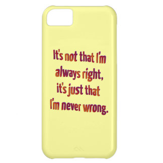 It's Just That I'm Never Wrong... Cover For iPhone 5C