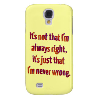 It's Just That I'm Never Wrong... Galaxy S4 Cover