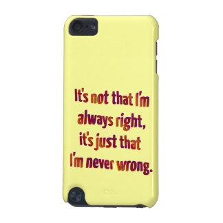 It's Just That I'm Never Wrong... iPod Touch 5G Case