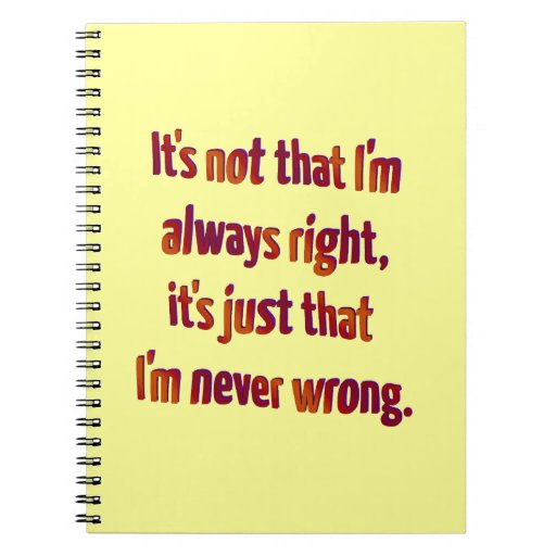 It's Just That I'm Never Wrong... Note Books
