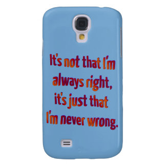 It's Just That I'm Never Wrong... Samsung Galaxy S4 Case