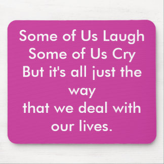 It's Just the way we deal with Life Mouse Pad